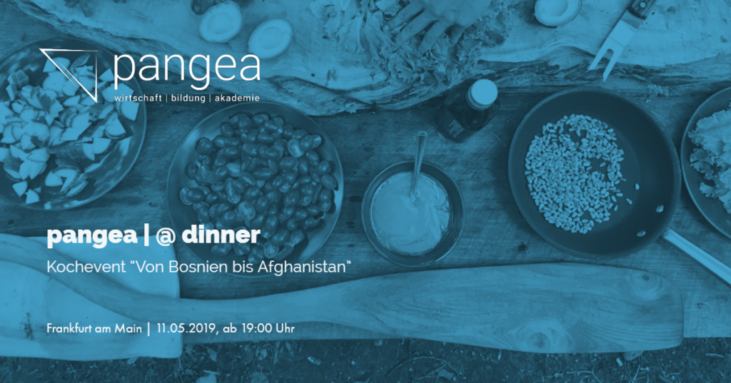 pangea | dinner –  Von Bosnien bis Afghanistan – 11.05.2019 in Frankfurt am Main